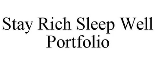mark for STAY RICH SLEEP WELL PORTFOLIO, trademark #85676912