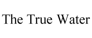 mark for THE TRUE WATER, trademark #85677003