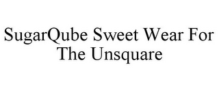 mark for SUGARQUBE SWEET WEAR FOR THE UNSQUARE, trademark #85677119