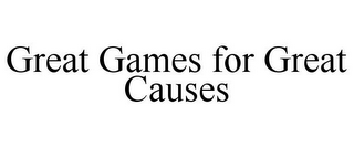 mark for GREAT GAMES FOR GREAT CAUSES, trademark #85677217