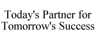 mark for TODAY'S PARTNER FOR TOMORROW'S SUCCESS, trademark #85677236