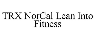 mark for TRX NORCAL LEAN INTO FITNESS, trademark #85677246