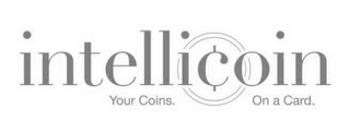 mark for INTELLICOIN. YOUR COINS. ON A CARD., trademark #85677324