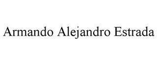 mark for ARMANDO ALEJANDRO ESTRADA, trademark #85677341