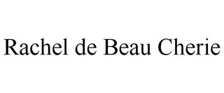 mark for RACHEL DE BEAU CHERIE, trademark #85677472