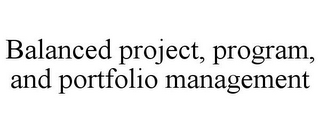mark for BALANCED PROJECT, PROGRAM, AND PORTFOLIO MANAGEMENT, trademark #85677609