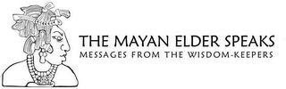 mark for THE MAYAN ELDER SPEAKS MESSAGES FROM THE WISDOM-KEEPERS, trademark #85677660