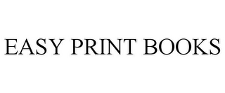 mark for EASY PRINT BOOKS, trademark #85677683