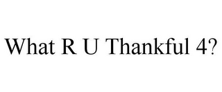 mark for WHAT R U THANKFUL 4?, trademark #85677702