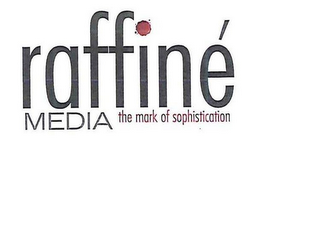 mark for RAFFINE MEDIA THE MARK OF SOPHISTICATION, trademark #85677973