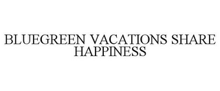 mark for BLUEGREEN VACATIONS SHARE HAPPINESS, trademark #85677989