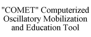 "mark for ""COMET"" COMPUTERIZED OSCILLATORY MOBILIZATION AND EDUCATION TOOL, trademark #85678001"