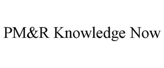 mark for PM&R KNOWLEDGE NOW, trademark #85678174