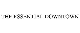 mark for THE ESSENTIAL DOWNTOWN, trademark #85678570