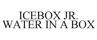 mark for ICEBOX JR. WATER IN A BOX, trademark #85678970