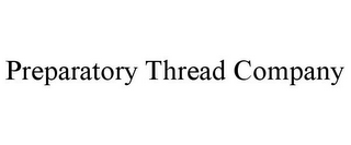 mark for PREPARATORY THREAD COMPANY, trademark #85679206