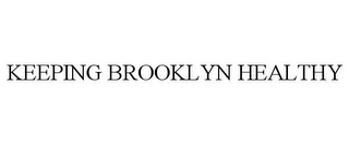 mark for KEEPING BROOKLYN HEALTHY, trademark #85679210