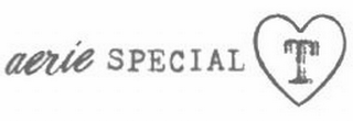 mark for AERIE SPECIAL T, trademark #85679244
