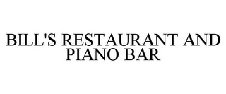 mark for BILL'S RESTAURANT AND PIANO BAR, trademark #85679252