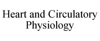 mark for HEART AND CIRCULATORY PHYSIOLOGY, trademark #85679421