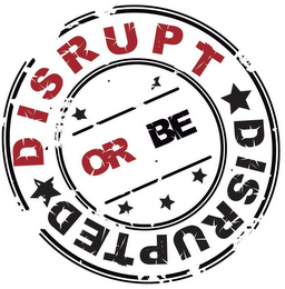 mark for DISRUPT OR BE DISRUPTED, trademark #85679589