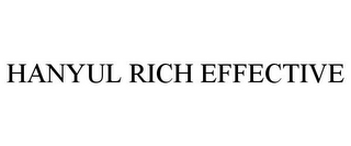 mark for HANYUL RICH EFFECTIVE, trademark #85679609