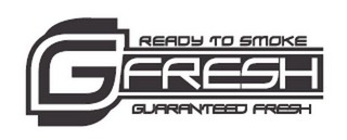 mark for G FRESH READY TO SMOKE GUARANTEED FRESH, trademark #85679672