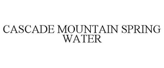 mark for CASCADE MOUNTAIN SPRING WATER, trademark #85679821