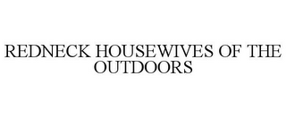 mark for REDNECK HOUSEWIVES OF THE OUTDOORS, trademark #85679842