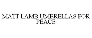 mark for MATT LAMB UMBRELLAS FOR PEACE, trademark #85679916