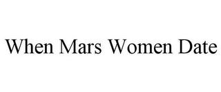 mark for WHEN MARS WOMEN DATE, trademark #85680064