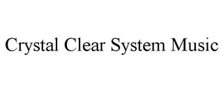 mark for CRYSTAL CLEAR SYSTEM MUSIC, trademark #85680085