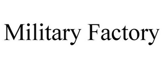 mark for MILITARY FACTORY, trademark #85680126