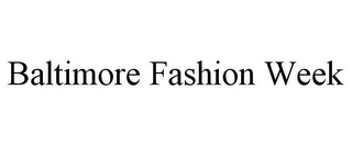 mark for BALTIMORE FASHION WEEK, trademark #85680207