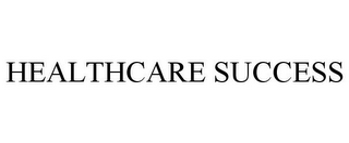 mark for HEALTHCARE SUCCESS, trademark #85680342