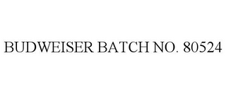 mark for BUDWEISER BATCH NO. 80524, trademark #85680349