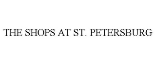 mark for THE SHOPS AT ST. PETERSBURG, trademark #85680469