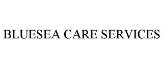mark for BLUESEA CARE SERVICES, trademark #85680695
