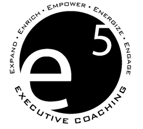 mark for E5 EXECUTIVE COACHING EXPAND · ENRICH · EMPOWER · ENERGIZE · ENGAGE, trademark #85680788
