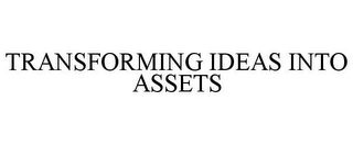 mark for TRANSFORMING IDEAS INTO ASSETS, trademark #85680866