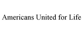 mark for AMERICANS UNITED FOR LIFE, trademark #85681250