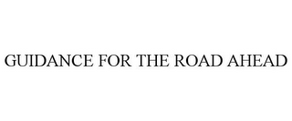 mark for GUIDANCE FOR THE ROAD AHEAD, trademark #85681347