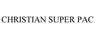 mark for CHRISTIAN SUPER PAC, trademark #85681699