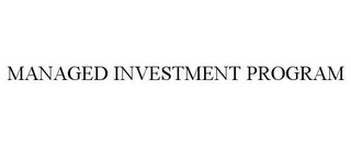 mark for MANAGED INVESTMENT PROGRAM, trademark #85681814