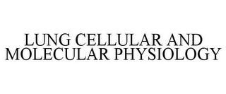 mark for LUNG CELLULAR AND MOLECULAR PHYSIOLOGY, trademark #85681892