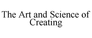 mark for THE ART AND SCIENCE OF CREATING, trademark #85682056