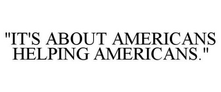"mark for ""IT'S ABOUT AMERICANS HELPING AMERICANS."", trademark #85682112"