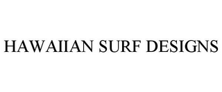 mark for HAWAIIAN SURF DESIGNS, trademark #85682276