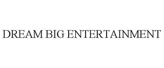 mark for DREAM BIG ENTERTAINMENT, trademark #85682283
