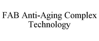 mark for FAB ANTI-AGING COMPLEX TECHNOLOGY, trademark #85682327